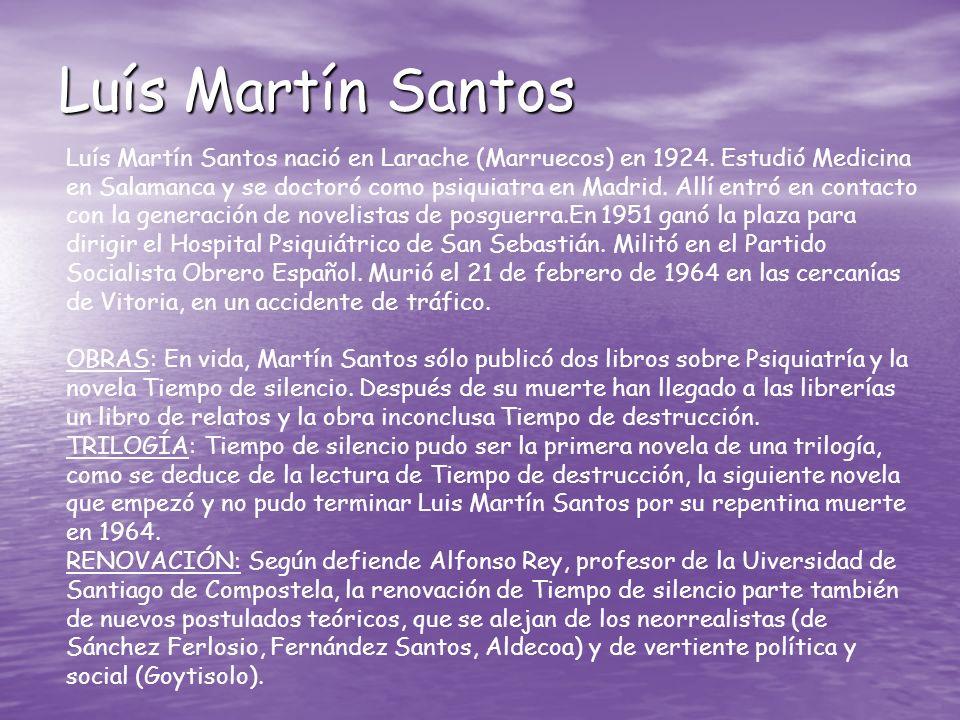 Luís Martín Santos Luís Martín Santos nació en Larache (Marruecos) en 1924. Estudió Medicina en Salamanca y se doctoró como psiquiatra en Madrid. Allí