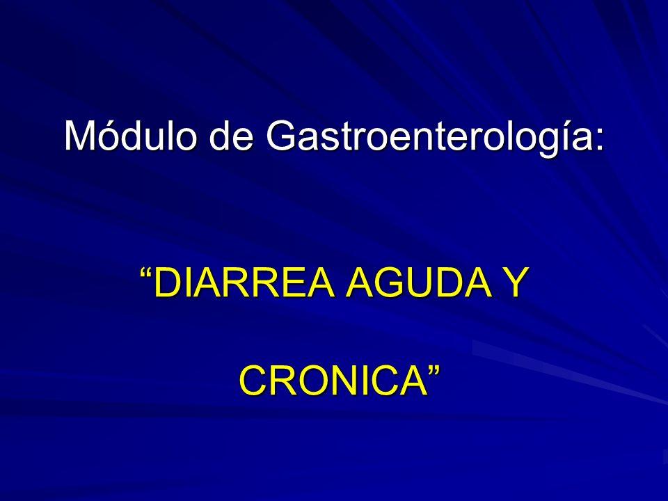 Módulo de Gastroenterología: DIARREA AGUDA Y CRONICA