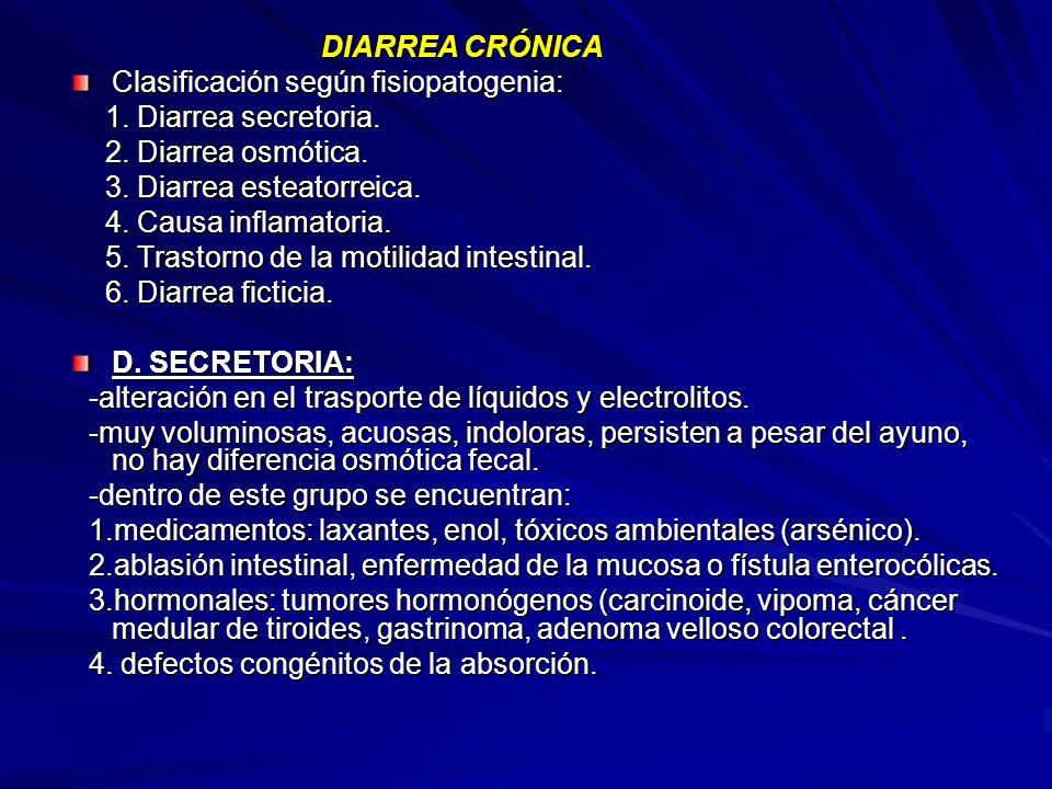 DIARREA CRÓNICA DIARREA CRÓNICA Clasificación según fisiopatogenia: 1. Diarrea secretoria. 1. Diarrea secretoria. 2. Diarrea osmótica. 2. Diarrea osmó