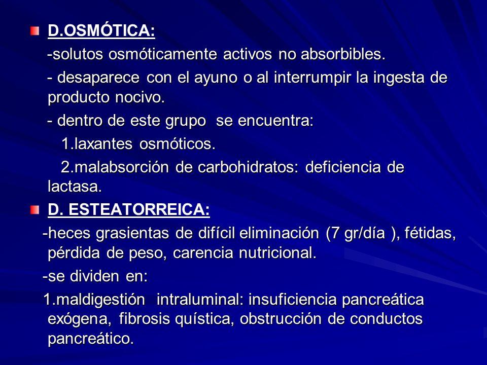 D.OSMÓTICA: -solutos osmóticamente activos no absorbibles. -solutos osmóticamente activos no absorbibles. - desaparece con el ayuno o al interrumpir l