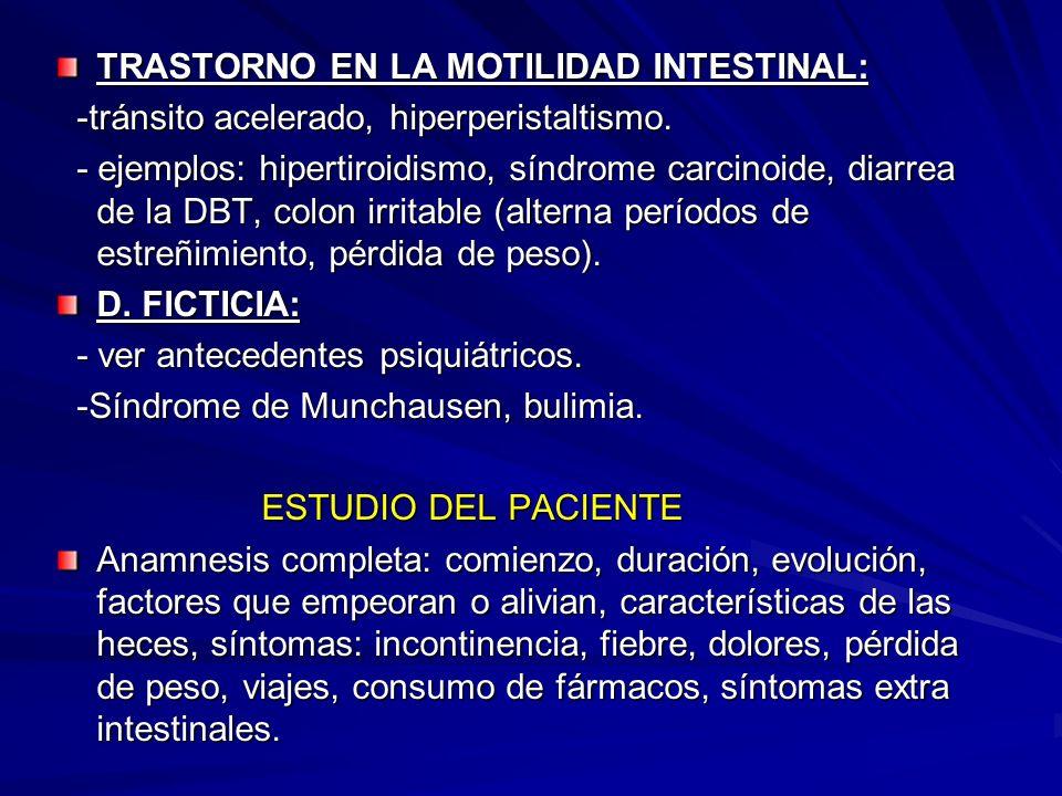 TRASTORNO EN LA MOTILIDAD INTESTINAL: -tránsito acelerado, hiperperistaltismo. -tránsito acelerado, hiperperistaltismo. - ejemplos: hipertiroidismo, s