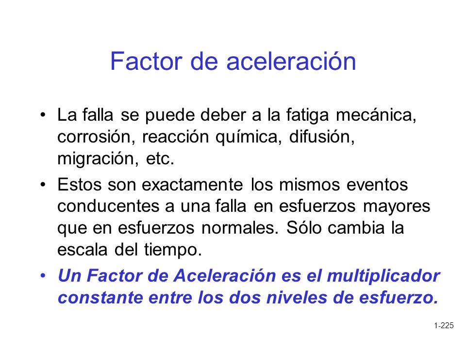 1-225 Factor de aceleración La falla se puede deber a la fatiga mecánica, corrosión, reacción química, difusión, migración, etc. Estos son exactamente