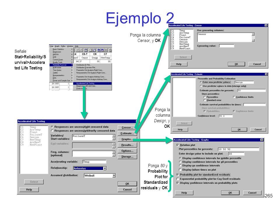1-265 Ejemplo 2 Señale Stat>Reliability/S urvival>Accelera ted Life Testing Ponga la columna Censor, y OK Ponga la columna Design, y OK Ponga 80 y Pro