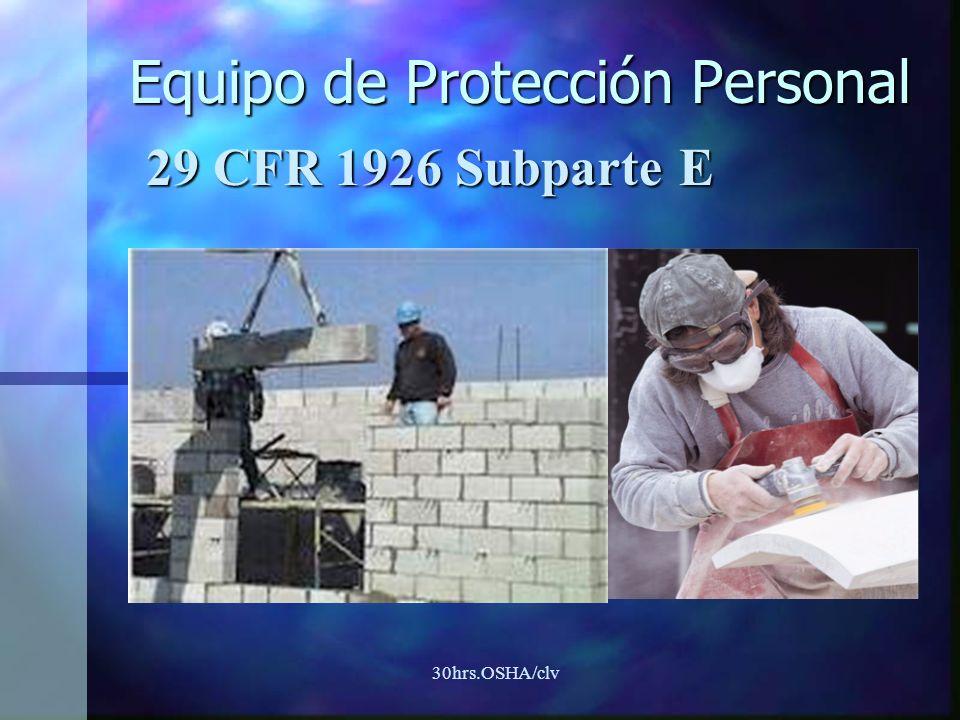 30hrs.OSHA/clv Equipo de Protección Personal 29 CFR 1926 Subparte E