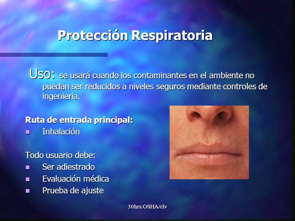 30hrs.OSHA/clv Protección Respiratoria Uso: se usará cuando los contaminantes en el ambiente no puedan ser reducidos a niveles seguros mediante contro