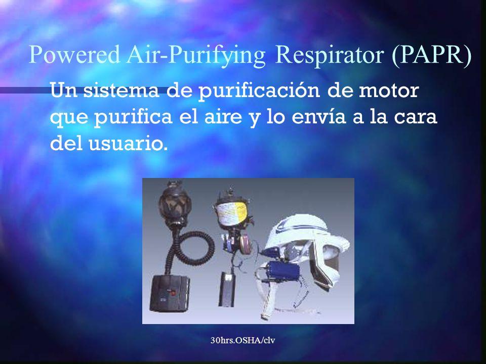 30hrs.OSHA/clv Powered Air-Purifying Respirator (PAPR) Un sistema de purificación de motor que purifica el aire y lo envía a la cara del usuario.