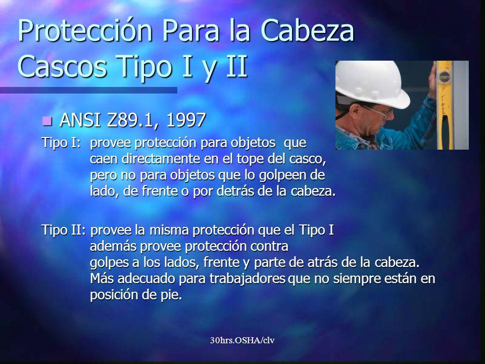 30hrs.OSHA/clv Protección Para la Cabeza Cascos Tipo I y II ANSI Z89.1, 1997 ANSI Z89.1, 1997 Tipo I: provee protección para objetos que caen directam