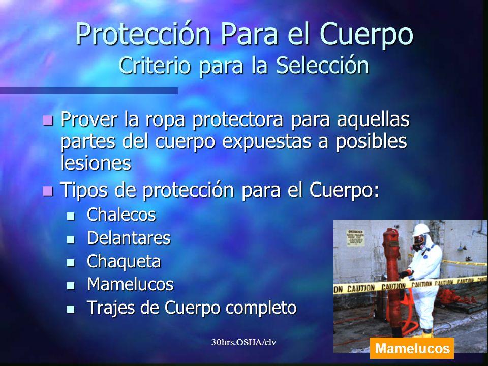 30hrs.OSHA/clv Protección Para el Cuerpo Criterio para la Selección Prover la ropa protectora para aquellas partes del cuerpo expuestas a posibles les