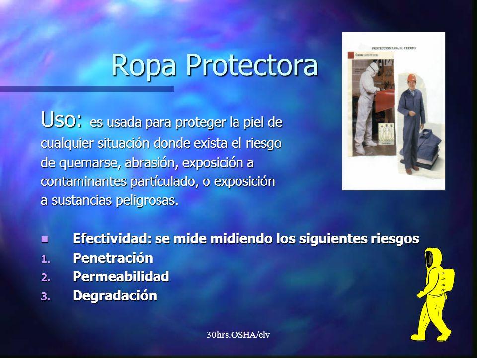 30hrs.OSHA/clv Ropa Protectora Uso: es usada para proteger la piel de cualquier situación donde exista el riesgo de quemarse, abrasión, exposición a c