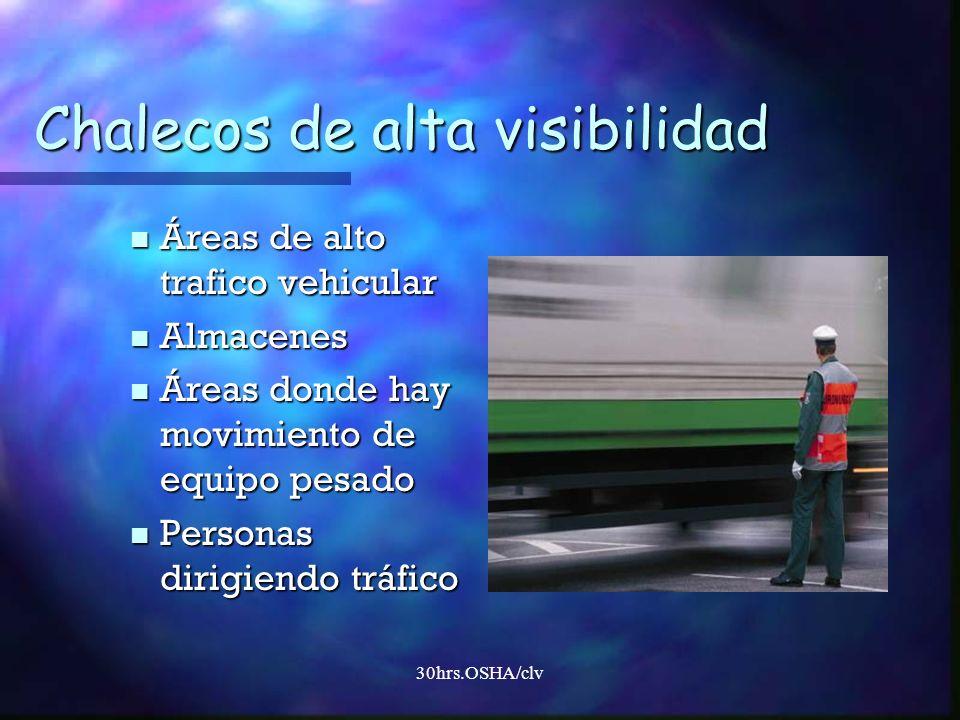 30hrs.OSHA/clv Chalecos de alta visibilidad Áreas de alto trafico vehicular Áreas de alto trafico vehicular Almacenes Almacenes Áreas donde hay movimi