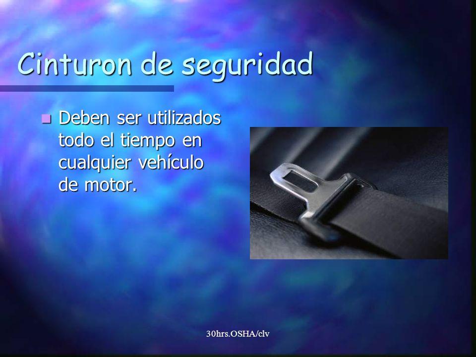 30hrs.OSHA/clv Cinturon de seguridad Deben ser utilizados todo el tiempo en cualquier vehículo de motor. Deben ser utilizados todo el tiempo en cualqu