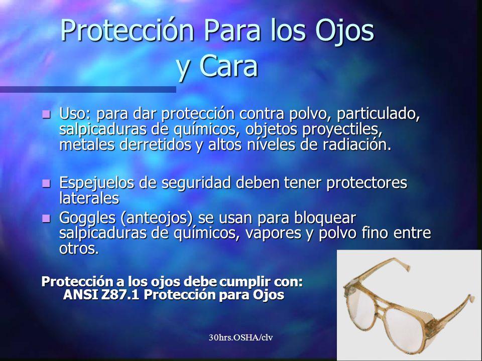 30hrs.OSHA/clv Protección Para los Ojos y Cara Uso: para dar protección contra polvo, particulado, salpicaduras de químicos, objetos proyectiles, meta