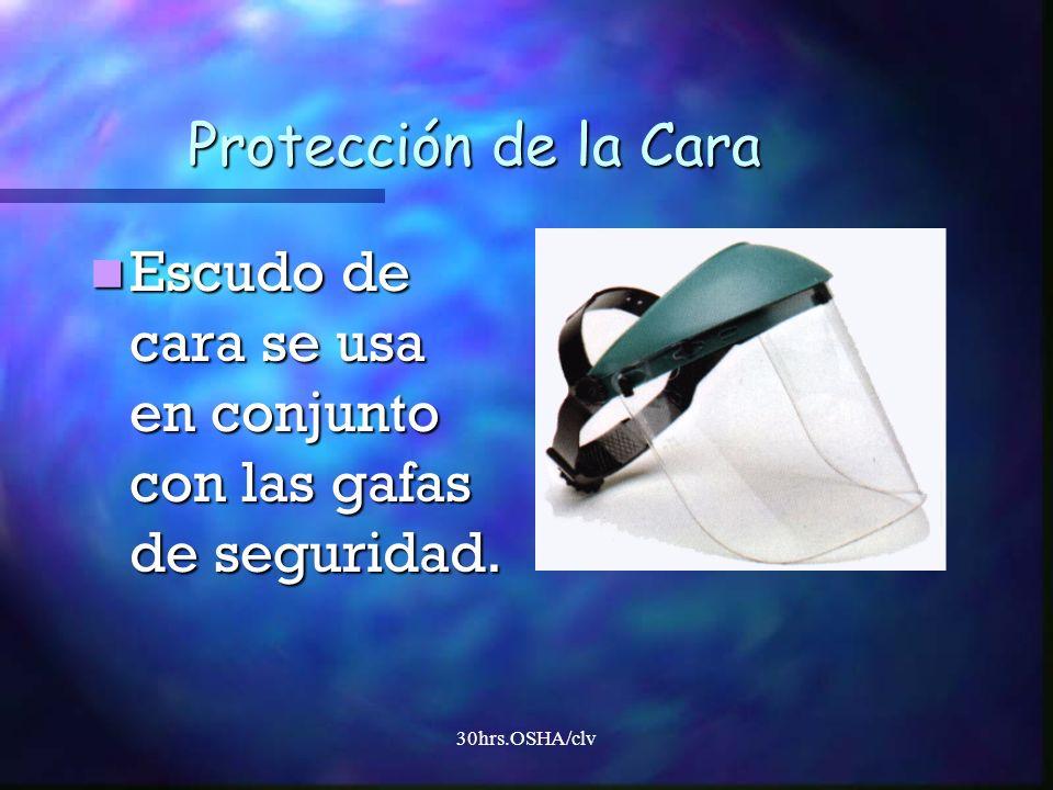 30hrs.OSHA/clv Protección de la Cara Escudo de cara se usa en conjunto con las gafas de seguridad. Escudo de cara se usa en conjunto con las gafas de