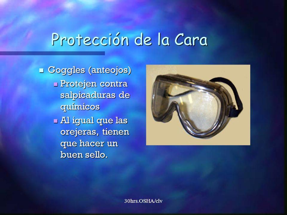 30hrs.OSHA/clv Protección de la Cara Goggles (anteojos) Goggles (anteojos) Protejen contra salpicaduras de químicos Protejen contra salpicaduras de qu