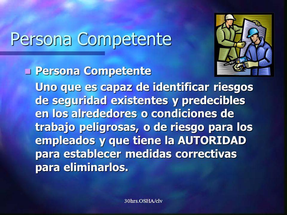 30hrs.OSHA/clv Persona Competente Persona Competente Persona Competente Uno que es capaz de identificar riesgos de seguridad existentes y predecibles