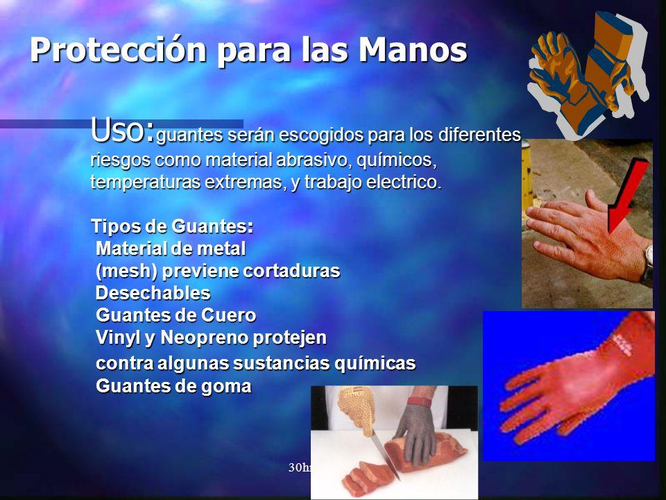 30hrs.OSHA/clv Protección para las Manos Uso: guantes serán escogidos para los diferentes riesgos como material abrasivo, químicos, temperaturas extre