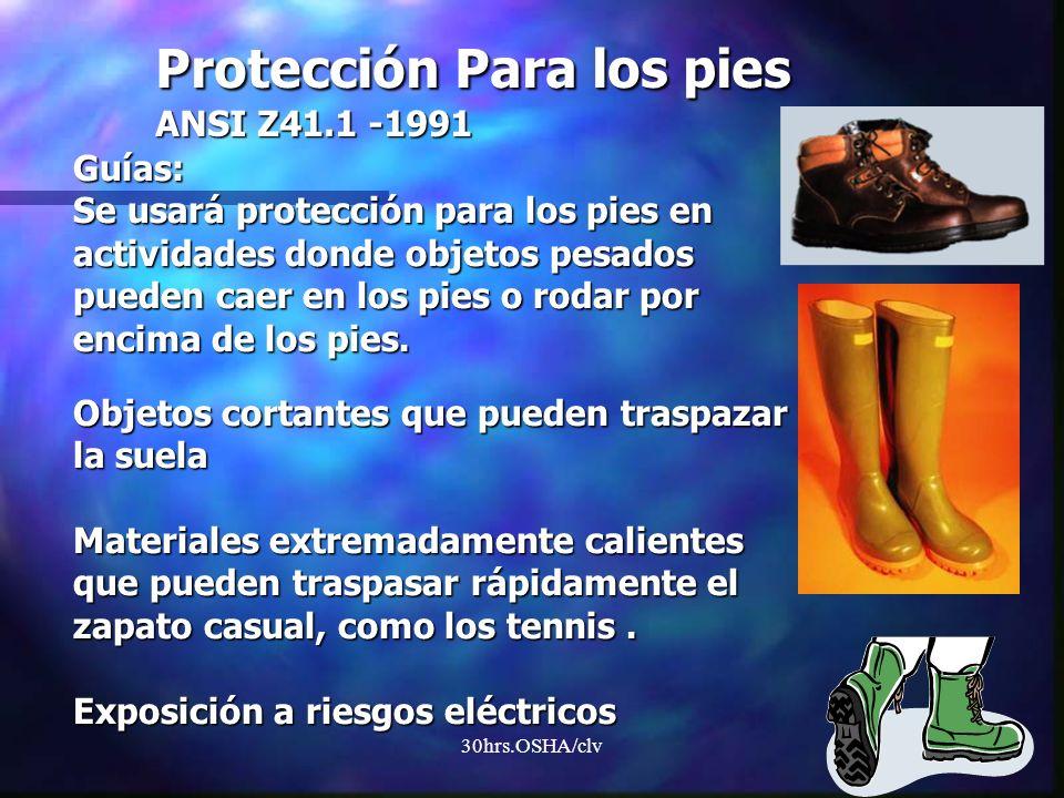 30hrs.OSHA/clv Guías: Se usará protección para los pies en actividades donde objetos pesados pueden caer en los pies o rodar por encima de los pies. O