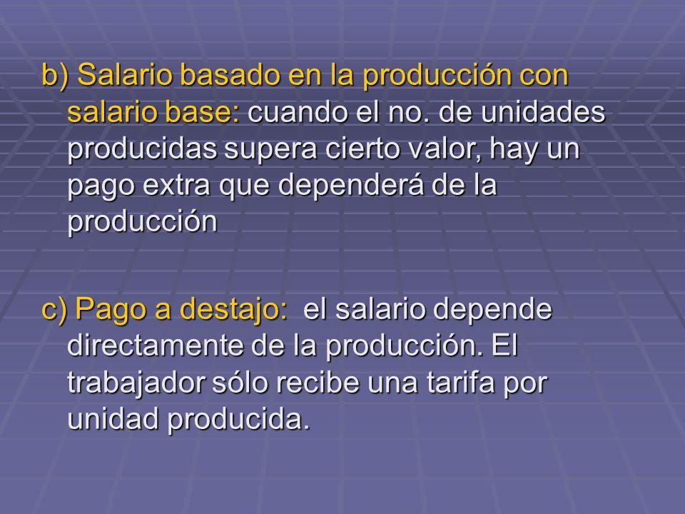 b) Salario basado en la producción con salario base: cuando el no. de unidades producidas supera cierto valor, hay un pago extra que dependerá de la p