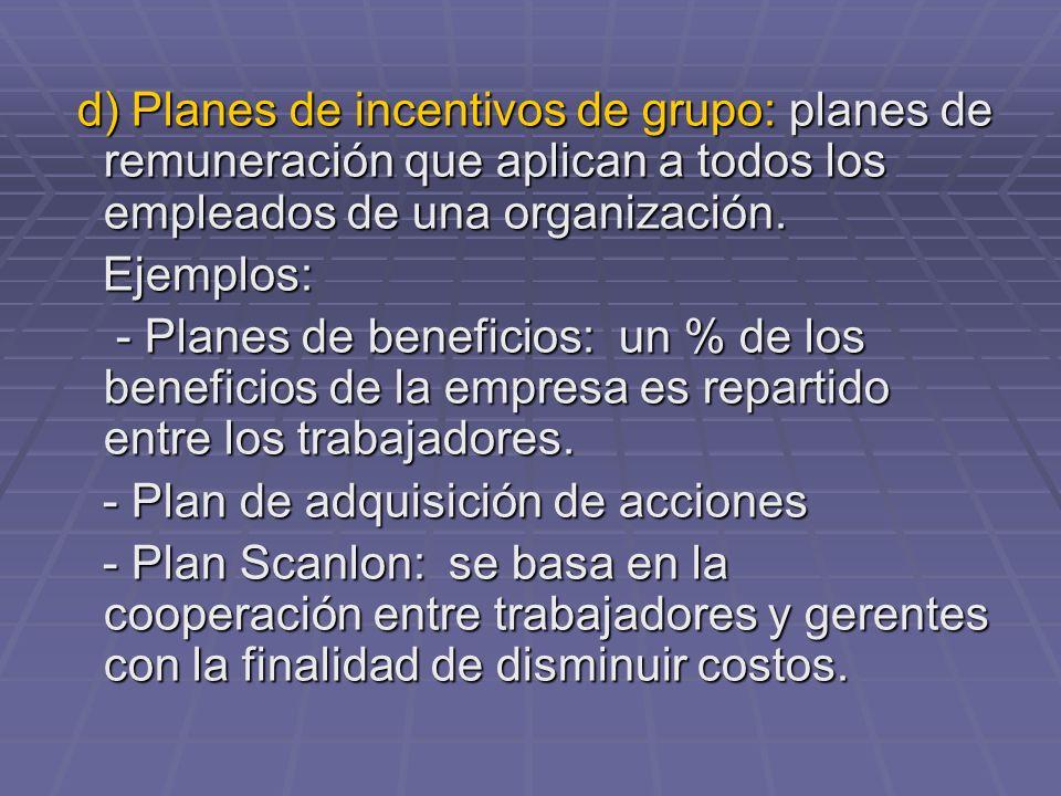d) Planes de incentivos de grupo: planes de remuneración que aplican a todos los empleados de una organización. d) Planes de incentivos de grupo: plan