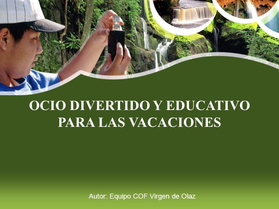 OCIO DIVERTIDO Y EDUCATIVO PARA LAS VACACIONES Autor: Equipo COF Virgen de Olaz