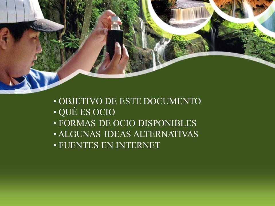 OBJETIVO DE ESTE DOCUMENTO QUÉ ES OCIO FORMAS DE OCIO DISPONIBLES ALGUNAS IDEAS ALTERNATIVAS FUENTES EN INTERNET