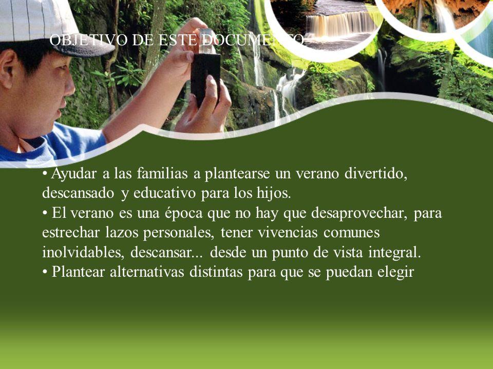 OBJETIVO DE ESTE DOCUMENTO Ayudar a las familias a plantearse un verano divertido, descansado y educativo para los hijos. El verano es una época que n
