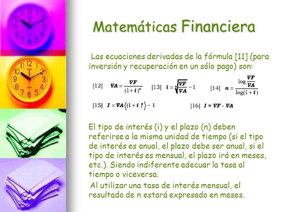 Matemáticas Financiera Las ecuaciones derivadas de la fórmula [11] (para inversión y recuperación en un sólo pago) son: El tipo de interés (i) y el pl