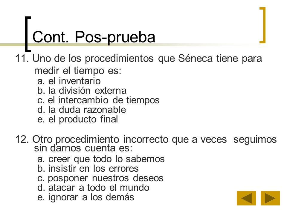 Cont. Pos-prueba 11. Uno de los procedimientos que Séneca tiene para medir el tiempo es: a. el inventario b. la división externa c. el intercambio de