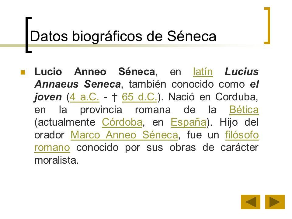 Datos biográficos de Séneca Lucio Anneo Séneca, en latín Lucius Annaeus Seneca, también conocido como el joven (4 a.C. - 65 d.C.). Nació en Corduba, e