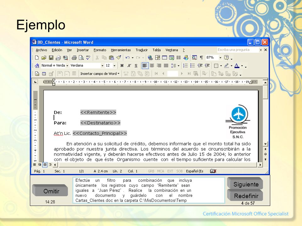 Ejemplo Siguiente Redefinir Omitir Efectúe un filtro para combinación que incluya únicamente los registros cuyo campo Remitente sean iguales a Juan Pé