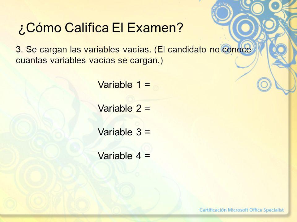 ¿Cómo Califica El Examen? 3. Se cargan las variables vacías. (El candidato no conoce cuantas variables vacías se cargan.) Variable 1 = Variable 2 = Va