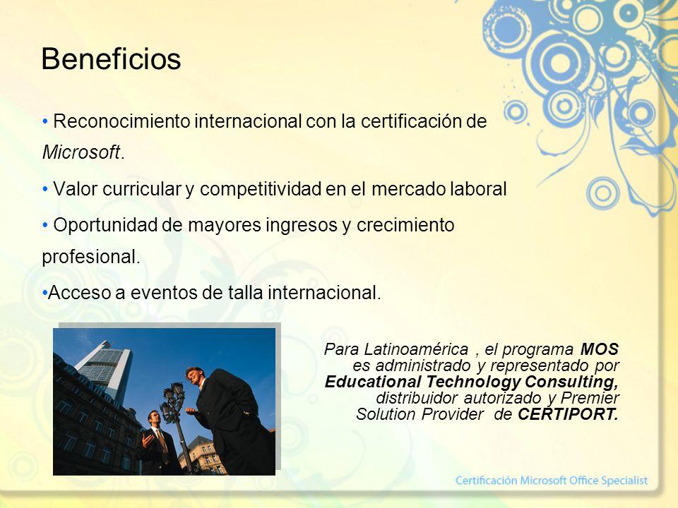 Beneficios Reconocimiento internacional con la certificación de Microsoft.