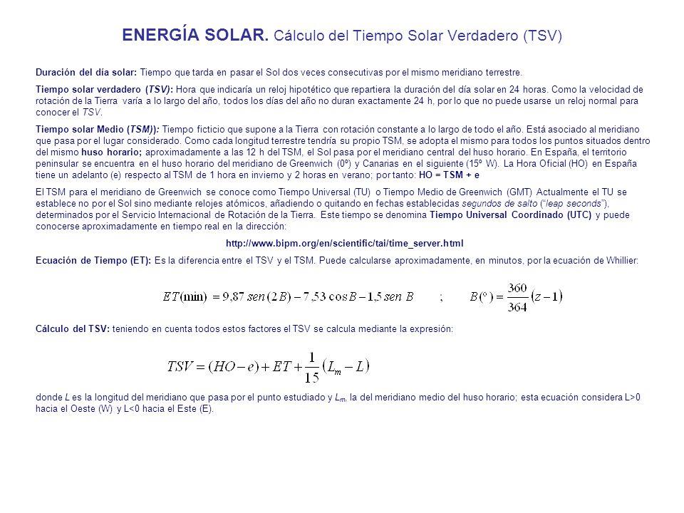 ENERGÍA SOLAR. Cálculo del Tiempo Solar Verdadero (TSV) Duración del día solar: Tiempo que tarda en pasar el Sol dos veces consecutivas por el mismo m
