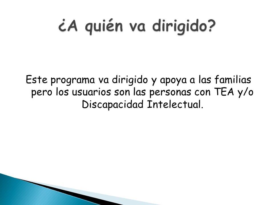Este programa va dirigido y apoya a las familias pero los usuarios son las personas con TEA y/o Discapacidad Intelectual.