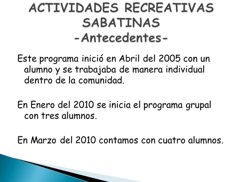 Este programa inició en Abril del 2005 con un alumno y se trabajaba de manera individual dentro de la comunidad. En Enero del 2010 se inicia el progra