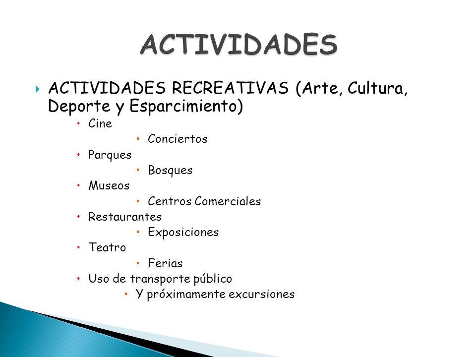 ACTIVIDADES RECREATIVAS (Arte, Cultura, Deporte y Esparcimiento) Cine Conciertos Parques Bosques Museos Centros Comerciales Restaurantes Exposiciones