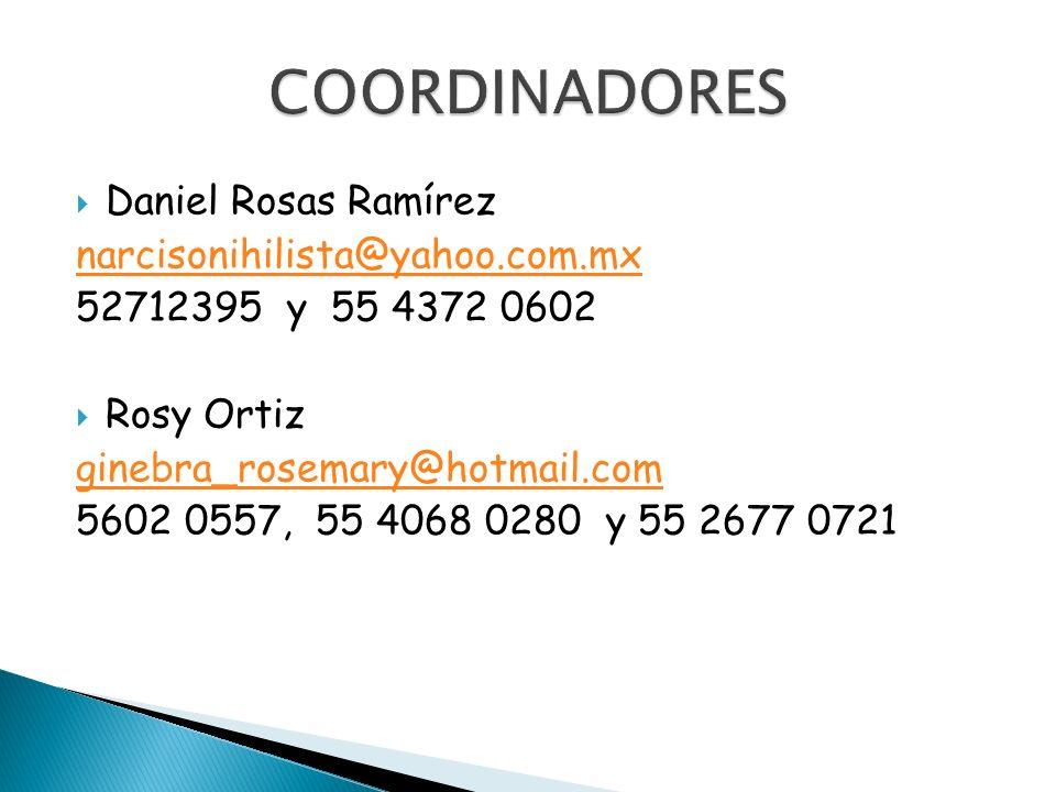 Daniel Rosas Ramírez narcisonihilista@yahoo.com.mx 52712395 y 55 4372 0602 Rosy Ortiz ginebra_rosemary@hotmail.com 5602 0557, 55 4068 0280 y 55 2677 0