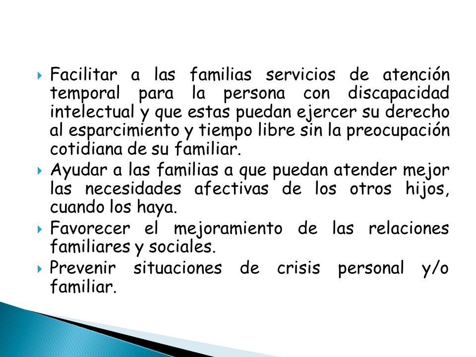 Facilitar a las familias servicios de atención temporal para la persona con discapacidad intelectual y que estas puedan ejercer su derecho al esparcim