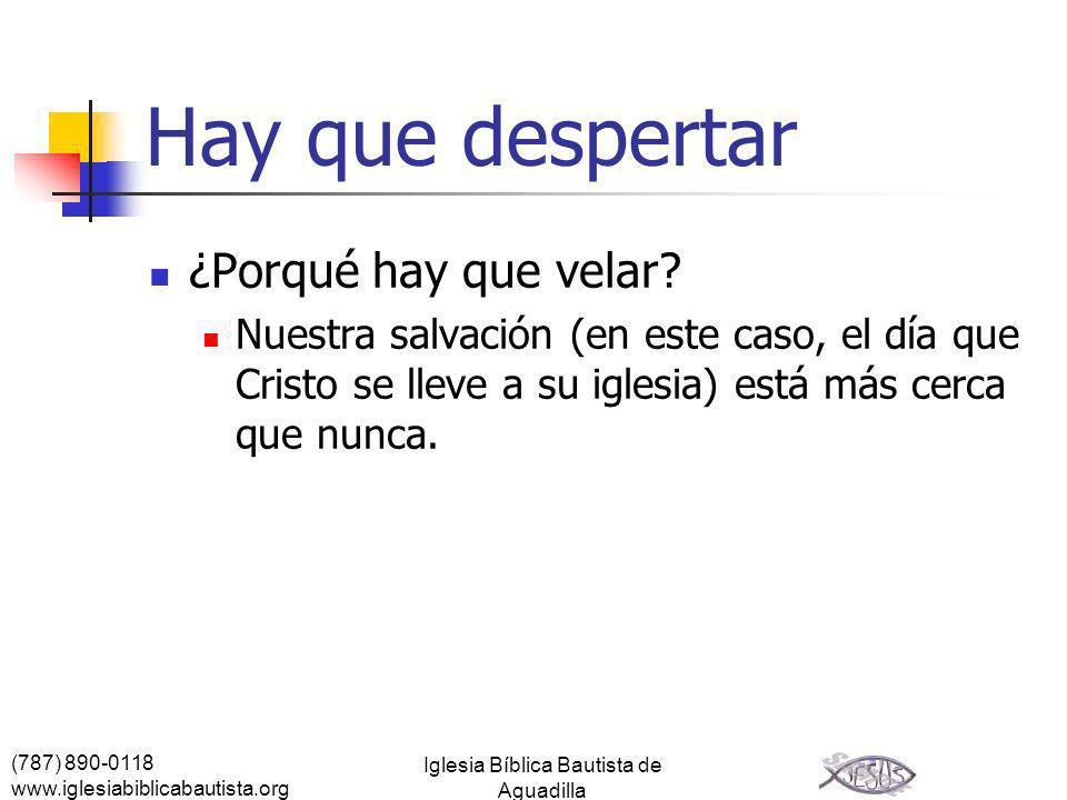 (787) 890-0118 www.iglesiabiblicabautista.org Iglesia Bíblica Bautista de Aguadilla Hay que despertar ¿Porqué hay que velar? Nuestra salvación (en est