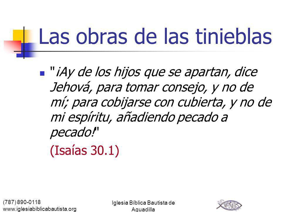 (787) 890-0118 www.iglesiabiblicabautista.org Iglesia Bíblica Bautista de Aguadilla Las obras de las tinieblas