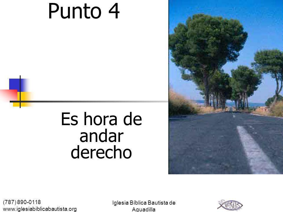 (787) 890-0118 www.iglesiabiblicabautista.org Iglesia Bíblica Bautista de Aguadilla Punto 4 Es hora de andar derecho