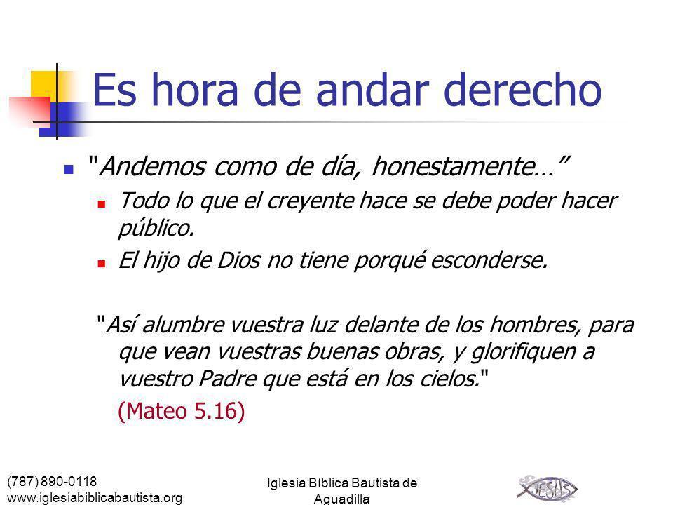 (787) 890-0118 www.iglesiabiblicabautista.org Iglesia Bíblica Bautista de Aguadilla Es hora de andar derecho