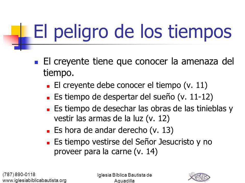 (787) 890-0118 www.iglesiabiblicabautista.org Iglesia Bíblica Bautista de Aguadilla El peligro de los tiempos El creyente tiene que conocer la amenaza