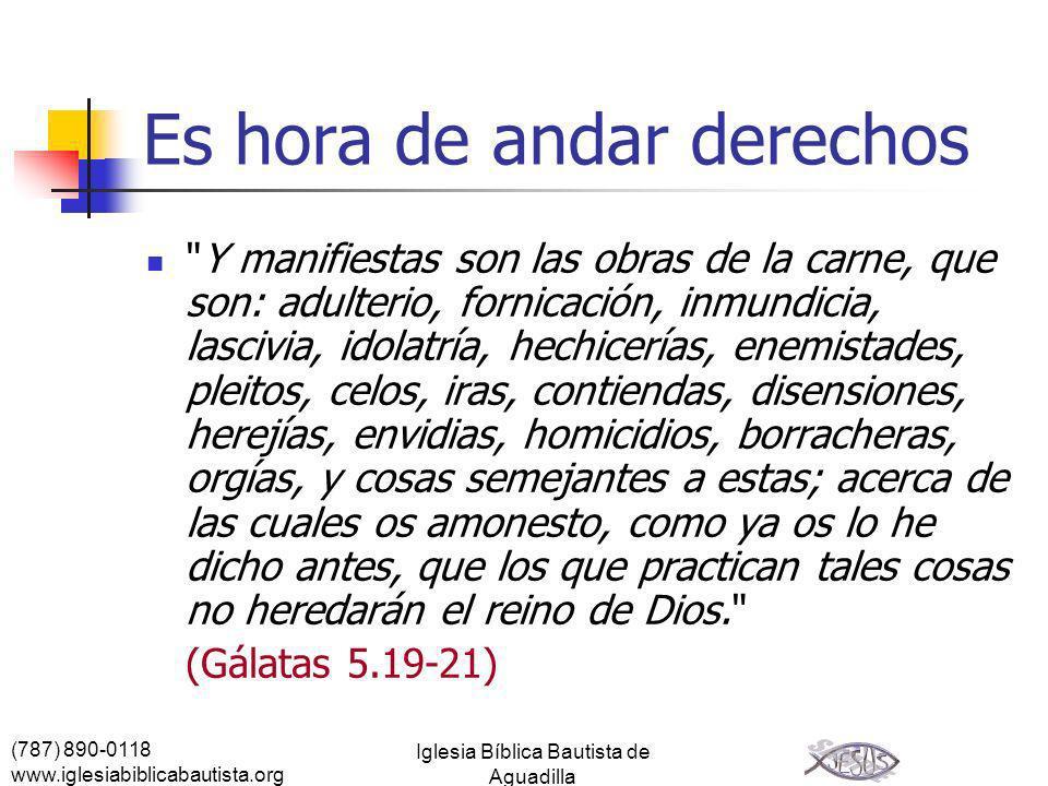 (787) 890-0118 www.iglesiabiblicabautista.org Iglesia Bíblica Bautista de Aguadilla Es hora de andar derechos