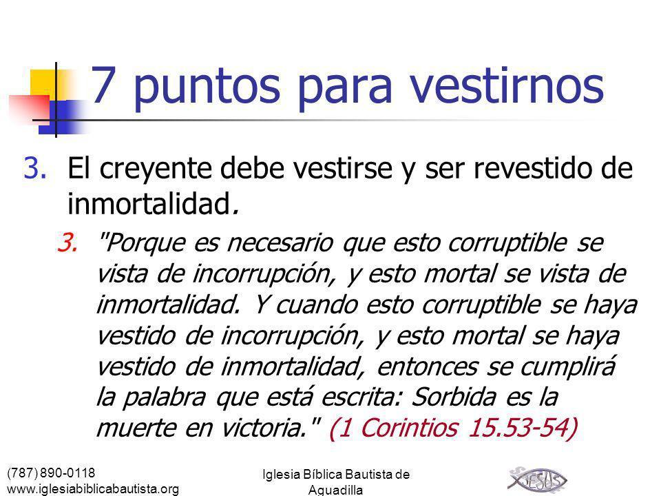 (787) 890-0118 www.iglesiabiblicabautista.org Iglesia Bíblica Bautista de Aguadilla 7 puntos para vestirnos 3.El creyente debe vestirse y ser revestid