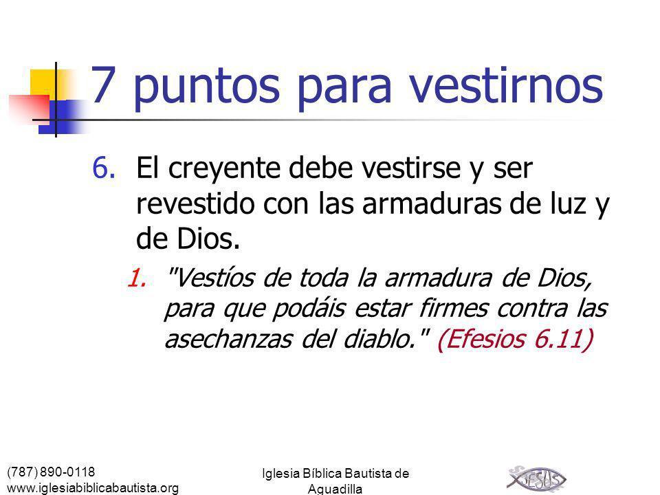 (787) 890-0118 www.iglesiabiblicabautista.org Iglesia Bíblica Bautista de Aguadilla 7 puntos para vestirnos 6.El creyente debe vestirse y ser revestid