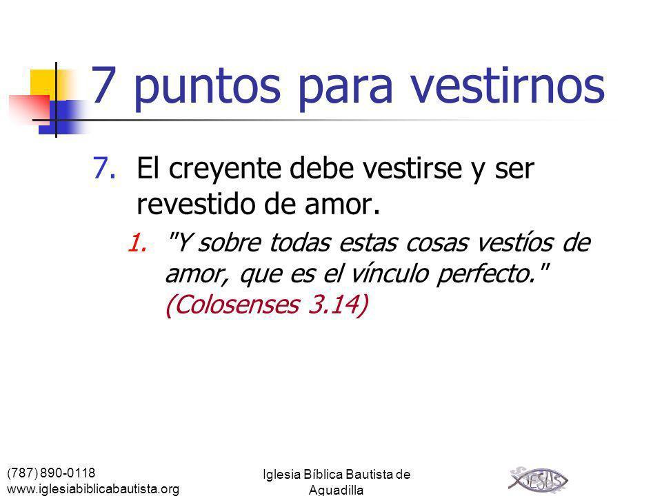 (787) 890-0118 www.iglesiabiblicabautista.org Iglesia Bíblica Bautista de Aguadilla 7 puntos para vestirnos 7.El creyente debe vestirse y ser revestid