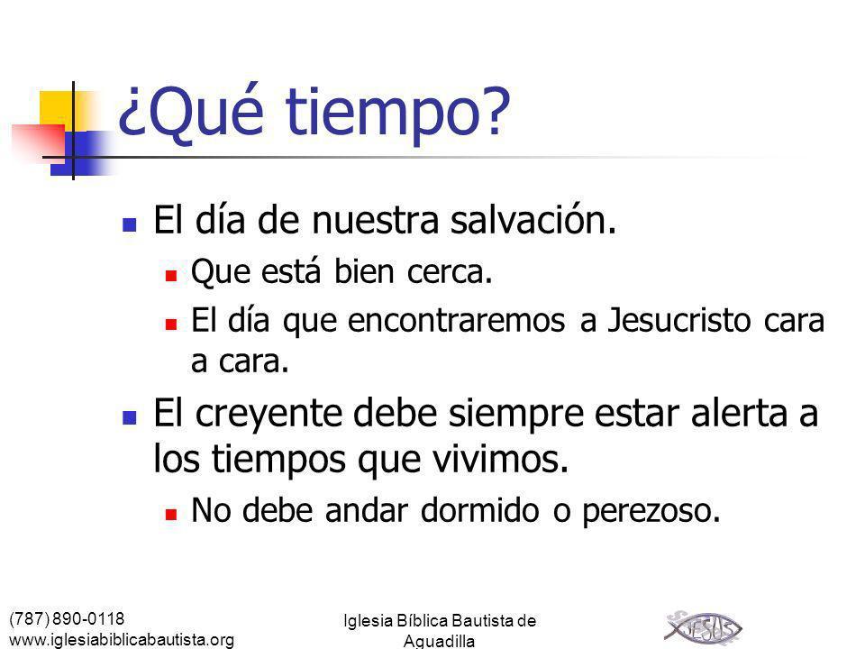 (787) 890-0118 www.iglesiabiblicabautista.org Iglesia Bíblica Bautista de Aguadilla ¿Qué tiempo? El día de nuestra salvación. Que está bien cerca. El