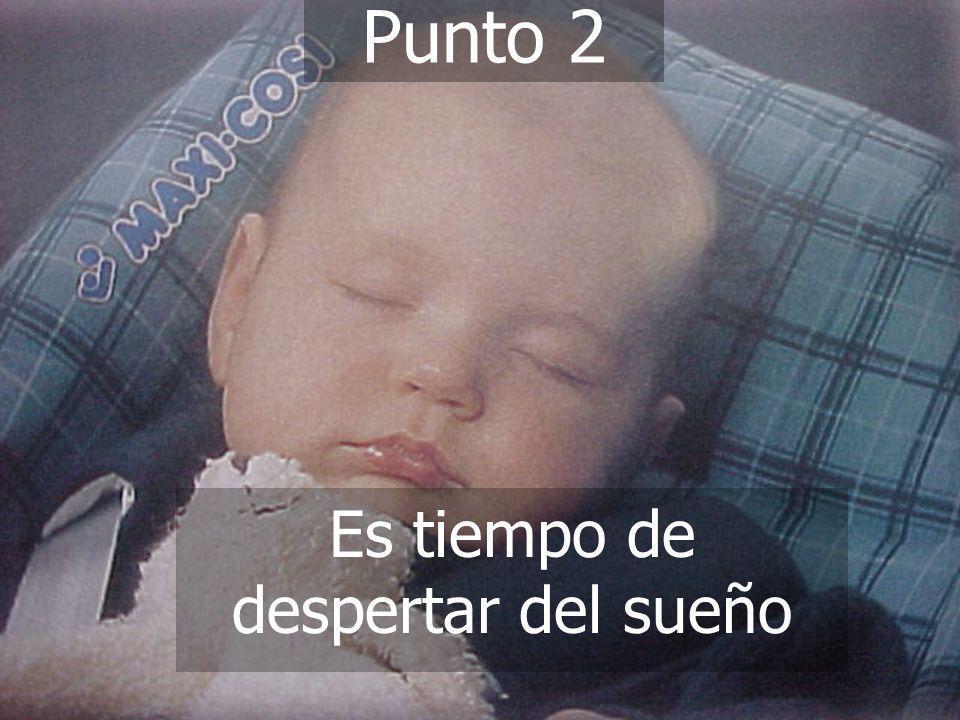 (787) 890-0118 www.iglesiabiblicabautista.org Iglesia Bíblica Bautista de Aguadilla Punto 2 Es tiempo de despertar del sueño
