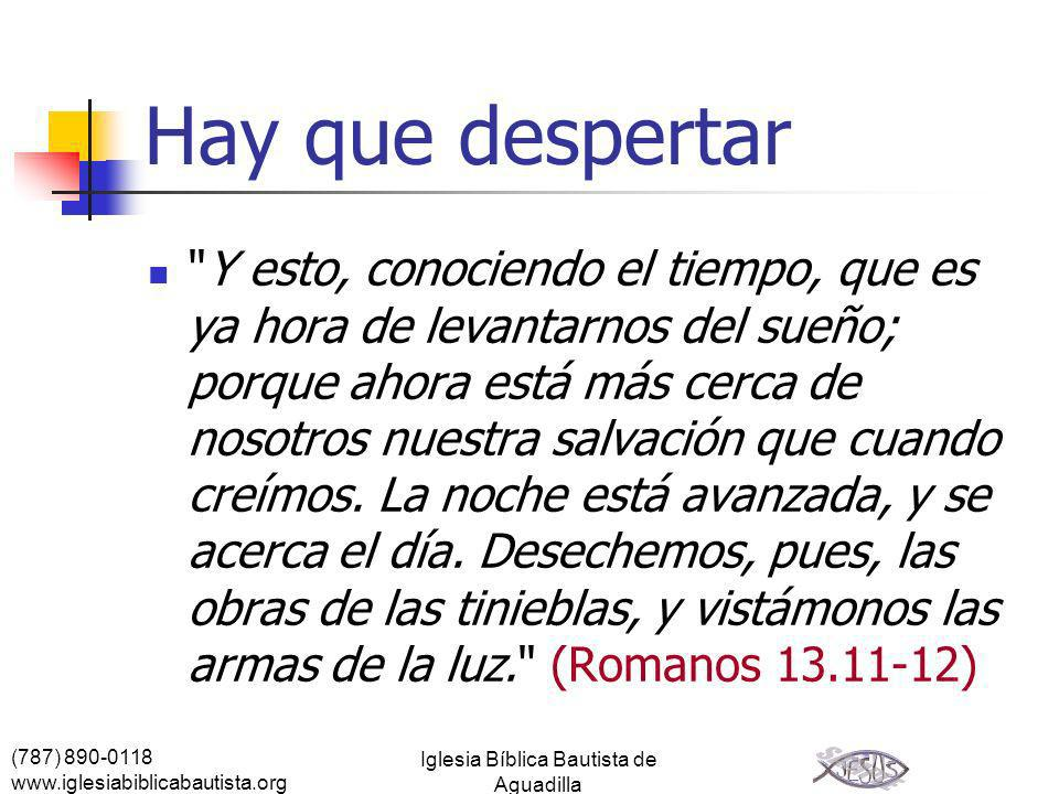 (787) 890-0118 www.iglesiabiblicabautista.org Iglesia Bíblica Bautista de Aguadilla Hay que despertar